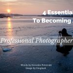 4 Essentials To Becoming A Professional Photographer