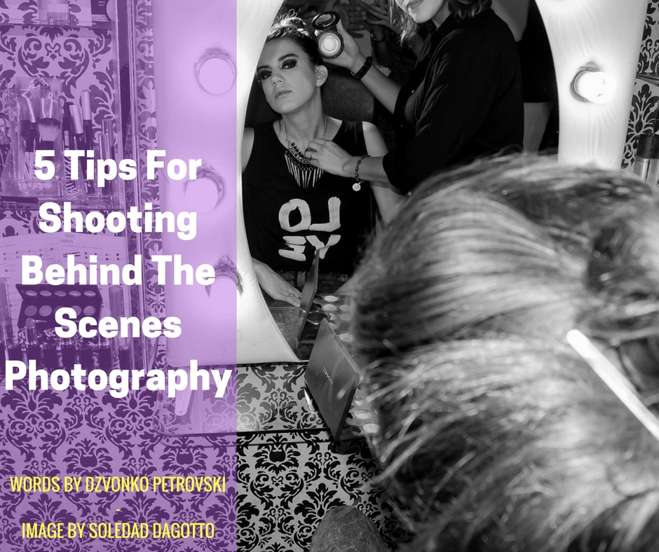 5 Tips For Shooting Behind The Scenes Photography