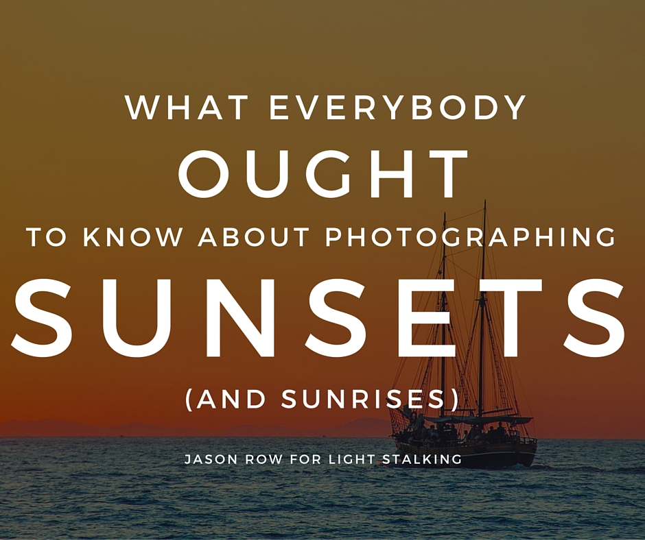 What Everybody Ough to Know About Photographing Sunsets and Sunrises