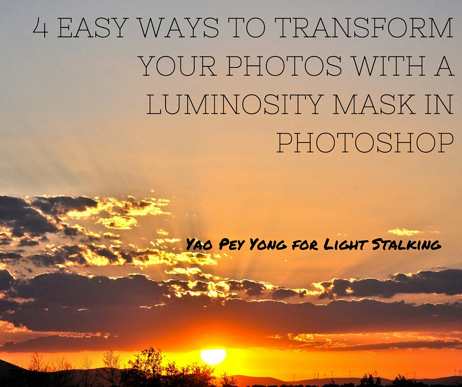 _4 Easy Ways To Transform Your Photos With Luminosity Mask In Photoshop_