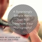 A Surprisingly Simple Menu That Will Transform Your Photography