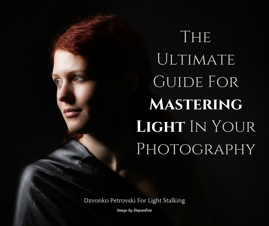 -The Ultimate Guide For Mastering Light In Your Photography-