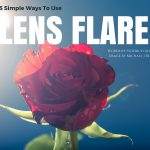 5 Simple Ways To Use Lens Flare