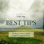 7 Of The Best Tips for Shooting Outdoors in Overcast Conditions