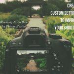 Create Custom Settings To Improve Your Shooting