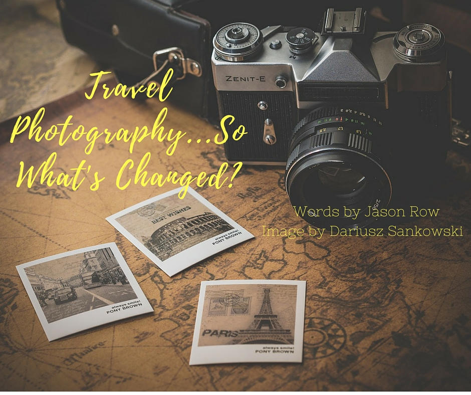 Travel Photography...So What's Changed?