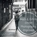 Black & White. Street Photography, Improved