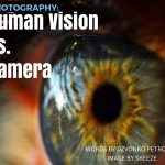 Photography- Human Vision vs. Camera