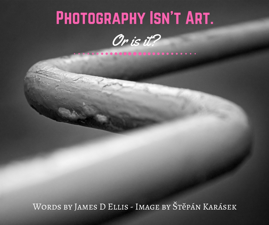 Photography Isn't Art. Or is it-