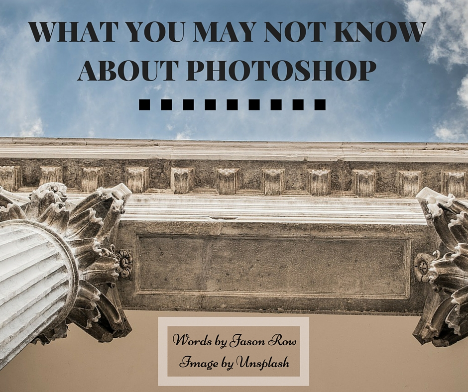 WHAT YOU MAY NOT KNOW ABOUT PHOTOSHOP