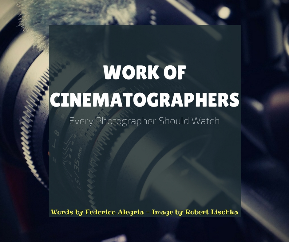 Work Of Cinematographers Every Photographer Should Watch