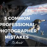 5 Common Professional Photographer Mistakes To Avoid