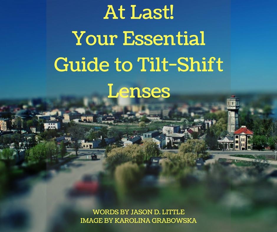 At Last! Your Essential Guide to Tilt-Shift Lenses