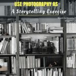 Use Photography As A Storytelling Exercise
