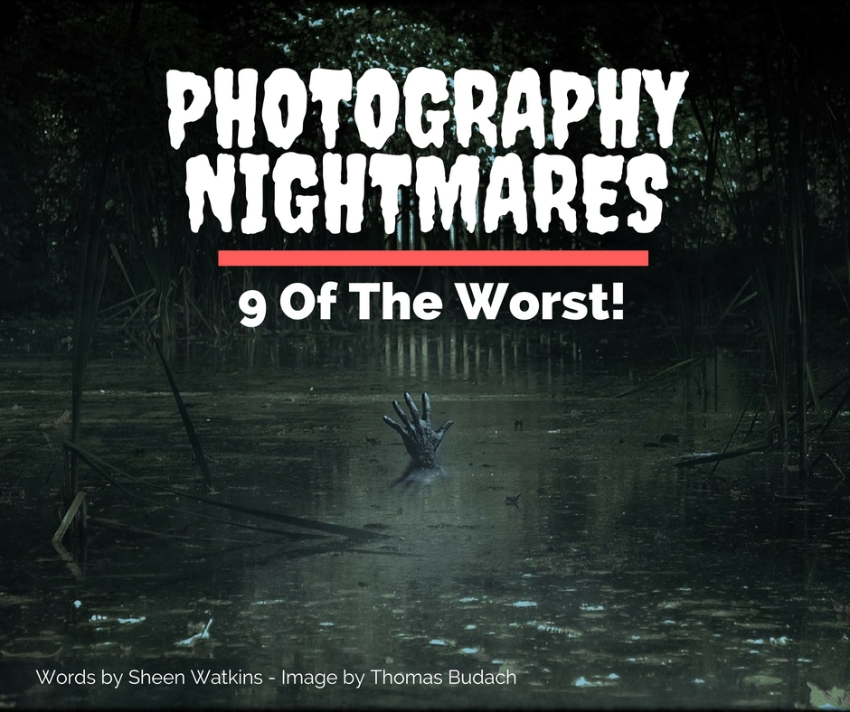 photography-nightmares-9-of-the-worst