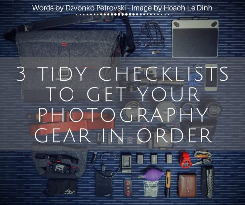 3-tidy-checklists-to-get-your-photography-gear-in-order
